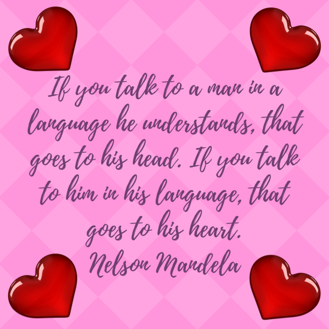 if-you-talk-to-a-man-in-a-language-he-understands-that-goes-to-his-head-if-you-talk-to-him-in-his-language-that-goes-to-his-heart-nelson-mandela-