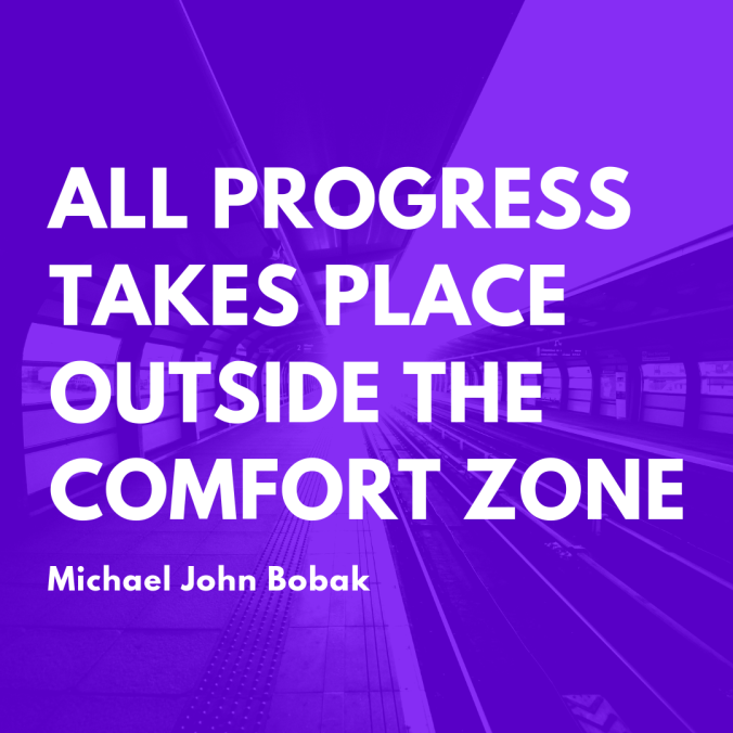 all-progress-takes-place-outside-the-comfort-zone-michael-john-bobak