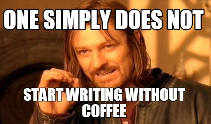 ones-simply-does-not-start-writing-without-coffee.