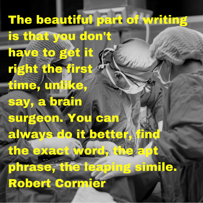 the-beautiful-part-of-writing-is-that-you-dont-have-to-get-it-right-the-first-time-unlike-say-a-brain-surgeon-you-can-always-do-it-better-find-the-exact-word-the-apt-phrase-the