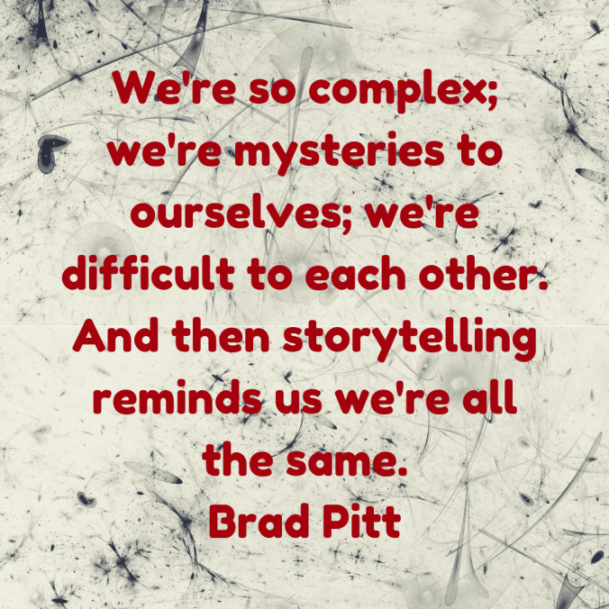 were-so-complex-were-mysteries-to-ourselves-were-difficult-to-each-other-and-then-storytelling-reminds-us-were-all-the-same-brad-pitt