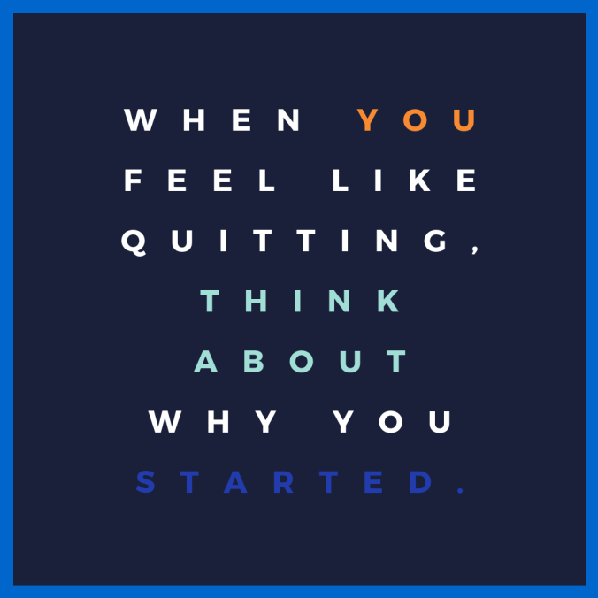 when-you-feel-like-quitting-think-about-why-you-started