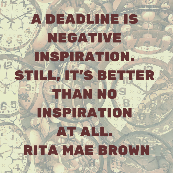 a-deadline-is-negative-inspiration-still-its-better-than-no-inspiration-at-all-rita-mae-brown.