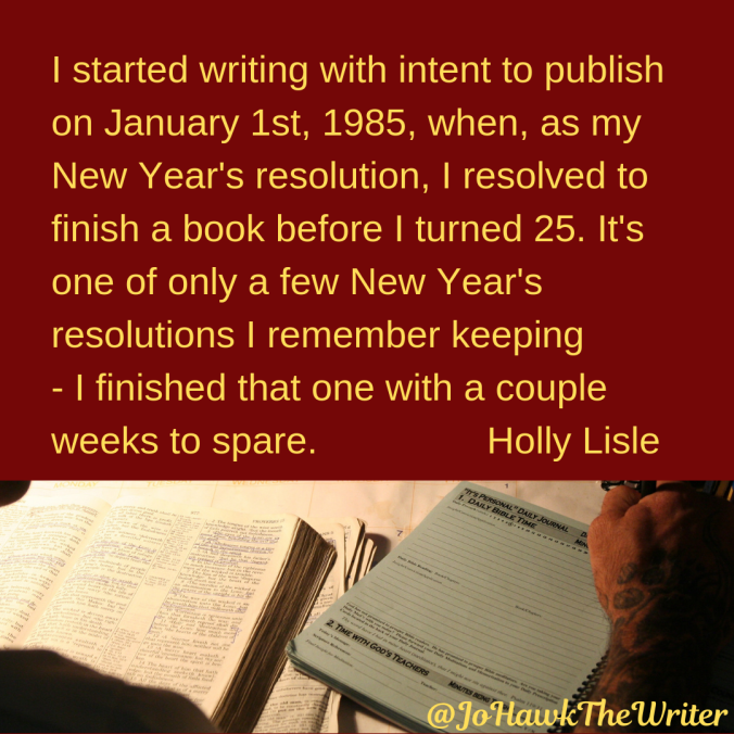 I-started-writing-with-intent-to-publish-on-January-1st-1985-when-as-my-New-Years-resolution-I-resolved-to-finish-a-book-before-I-turned-25.-Its-one-of-only-a-few-New-Years-resolu