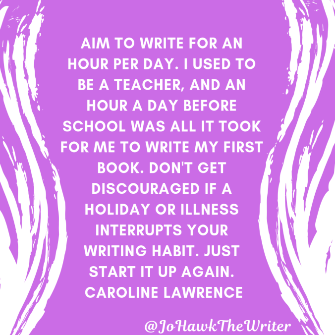 aim-to-write-for-an-hour-per-day.-i-used-to-be-a-teacher-and-an-hour-a-day-before-school-was-all-it-took-for-me-to-write-my-first-book.-dont-get-discouraged-if-a-holiday-or-illness.