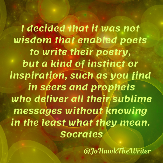 i-decided-that-it-was-not-wisdom-that-enabled-poets-to-write-their-poetry-but-a-kind-of-instinct-or-inspiration-such-as-you-find-in-seers-and-prophets-who-deliver-all-their-sublime.