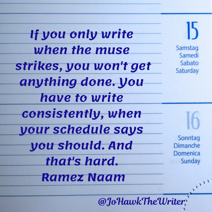 if-you-only-write-when-the-muse-strikes-you-wont-get-anything-done.-you-have-to-write-consistently-when-your-schedule-says-you-should.-and-thats-hard.-ramez-naam