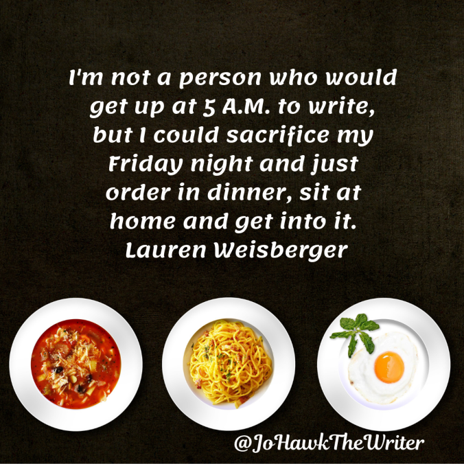 im-not-a-person-who-would-get-up-at-5-a.m.-to-write-but-i-could-sacrifice-my-friday-night-and-just-order-in-dinner-sit-at-home-and-get-into-it.-lauren-weisberger