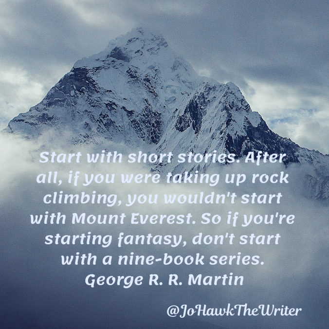 start-with-short-stories.-after-all-if-you-were-taking-up-rock-climbing-you-wouldnt-start-with-mount-everest.-so-if-youre-starting-fantasy-dont-start-with-a-nine-book-series.-george-r.-r