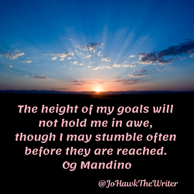 the-height-of-my-goals-will-not-hold-me-in-awe-though-i-may-stumble-often-before-they-are-reached.-og-mandino