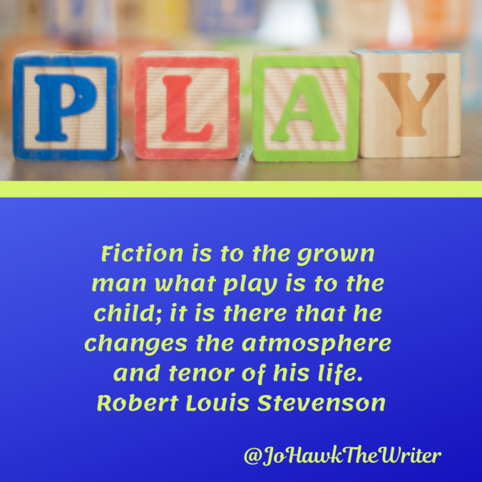 fiction-is-to-the-grown-man-what-play-is-to-the-child-it-is-there-that-he-changes-the-atmosphere-and-tenor-of-his-life.-robert-louis-stevenson