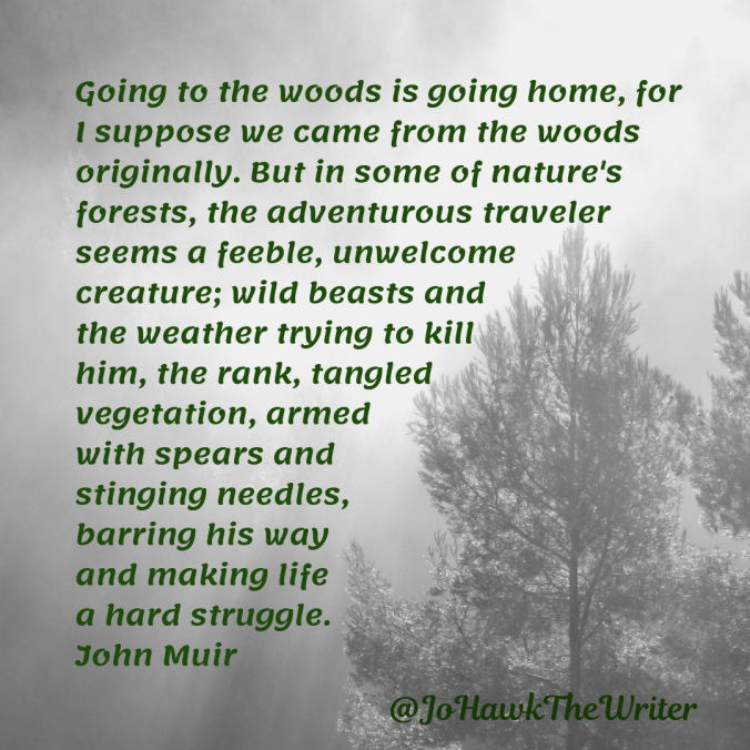 going-to-the-woods-is-going-home-for-i-suppose-we-came-from-the-woods-originally.-but-in-some-of-natures-forests-the-adventurous-traveler-seems-a-feeble-unwelcome-creature-wild-beasts-