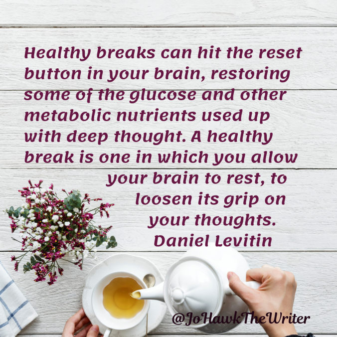healthy-breaks-can-hit-the-reset-button-in-your-brain-restoring-some-of-the-glucose-and-other-metabolic-nutrients-used-up-with-deep-thought.-a-healthy-break-is-one-in-which-you-allow-you.