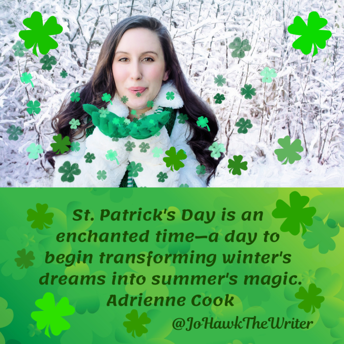 st.-patricks-day-is-an-enchanted-timee28094a-day-to-begin-transforming-winters-dreams-into-summers-magic.-adrienne-cook