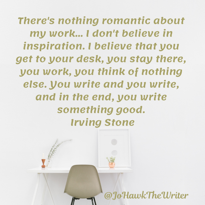 theres-nothing-romantic-about-my-work...-i-dont-believe-in-inspiration.-i-believe-that-you-get-to-your-desk-you-stay-there-you-work-you-think-of-nothing-else.-you-write-and-you-write-and.