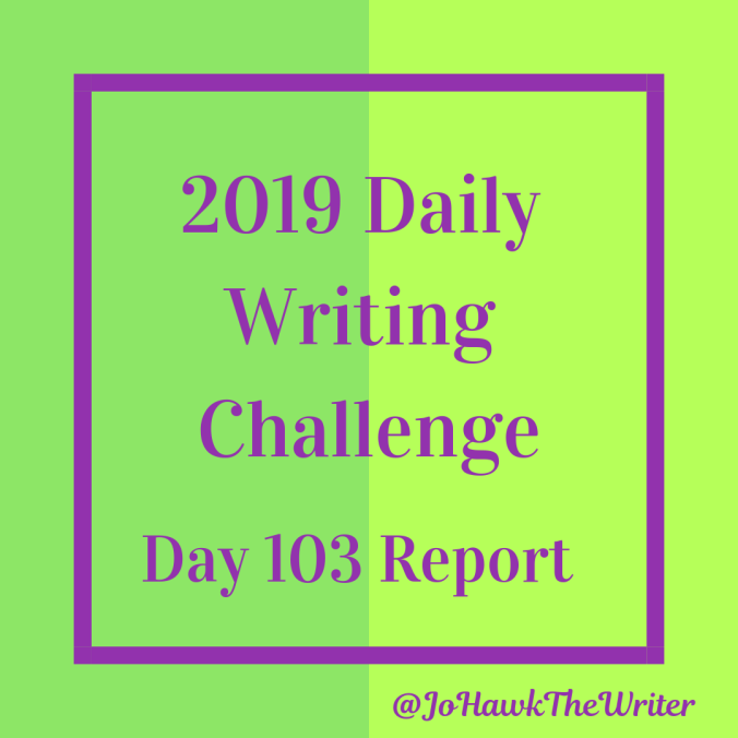 2019 Daily Writing Challenge Day 103