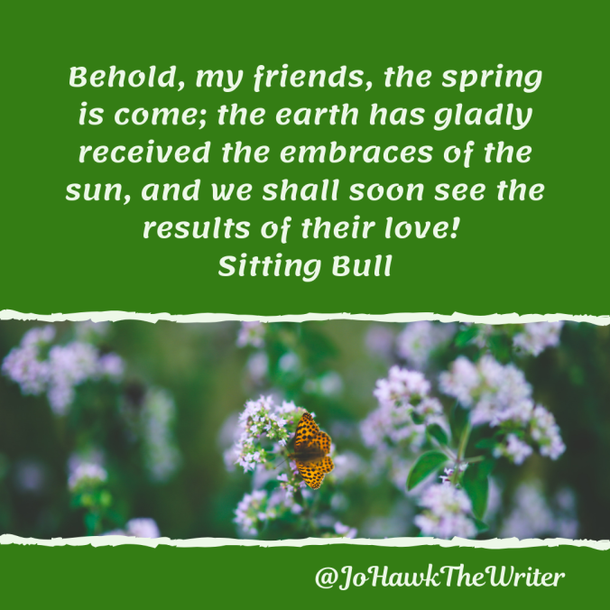 behold-my-friends-the-spring-is-come-the-earth-has-gladly-received-the-embraces-of-the-sun-and-we-shall-soon-see-the-results-of-their-love-sitting-bull-