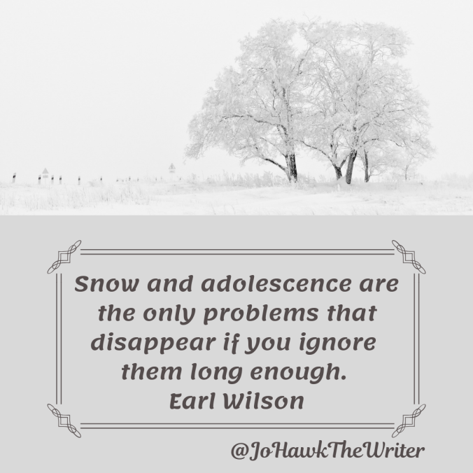 snow-and-adolescence-are-the-only-problems-that-disappear-if-you-ignore-them-long-enough.-earl-wilson.