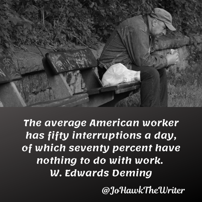 the-average-american-worker-has-fifty-interruptions-a-day-of-which-seventy-percent-have-nothing-to-do-with-work.-w.-edwards-deming