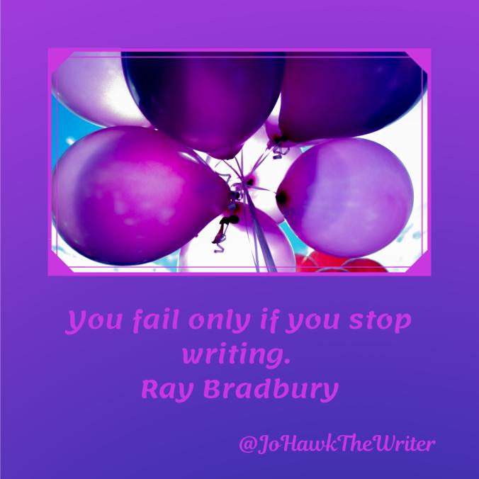 you-fail-only-if-you-stop-writing.-ray-bradbury