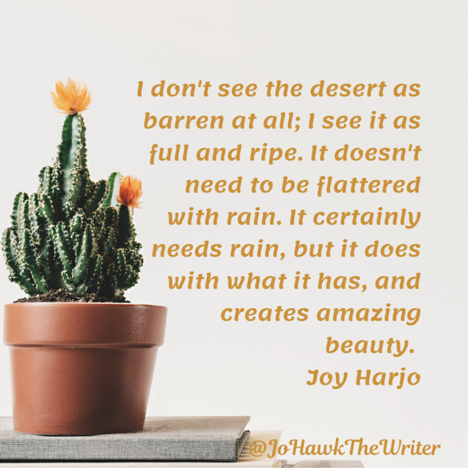 i-dont-see-the-desert-as-barren-at-all-i-see-it-as-full-and-ripe.-it-doesnt-need-to-be-flattered-with-rain.-it-certainly-needs-rain-but-it-does-with-what-it-has-and-creates-amazing-beaut.