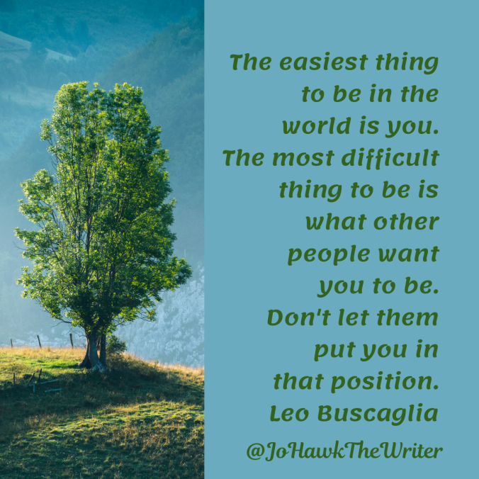 the-easiest-thing-to-be-in-the-world-is-you.-the-most-difficult-thing-to-be-is-what-other-people-want-you-to-be.-dont-let-them-put-you-in-that-position.-leo-buscaglia.