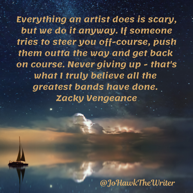 everything-an-artist-does-is-scary-but-we-do-it-anyway.-if-someone-tries-to-steer-you-off-course-push-them-outta-the-way-and-get-back-on-course.-never-giving-up-thats-what-i-truly-believ.