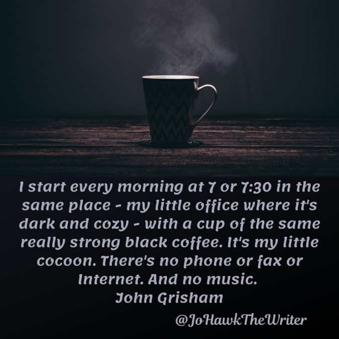 i-start-every-morning-at-7-or-7_30-in-the-same-place-my-little-office-where-its-dark-and-cozy-with-a-cup-of-the-same-really-strong-black-coffee.-its-my-little-cocoon.-theres-no-phone-or