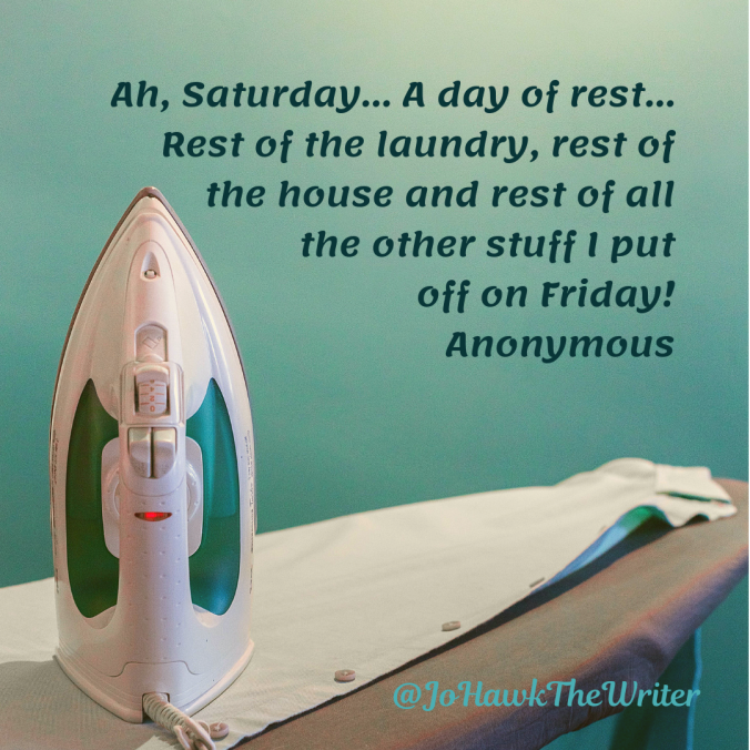 ah-saturday-a-day-of-rest-rest-of-the-laundry-rest-of-the-house-and-rest-of-all-the-other-stuff-i-put-off-on-friday-anonymous