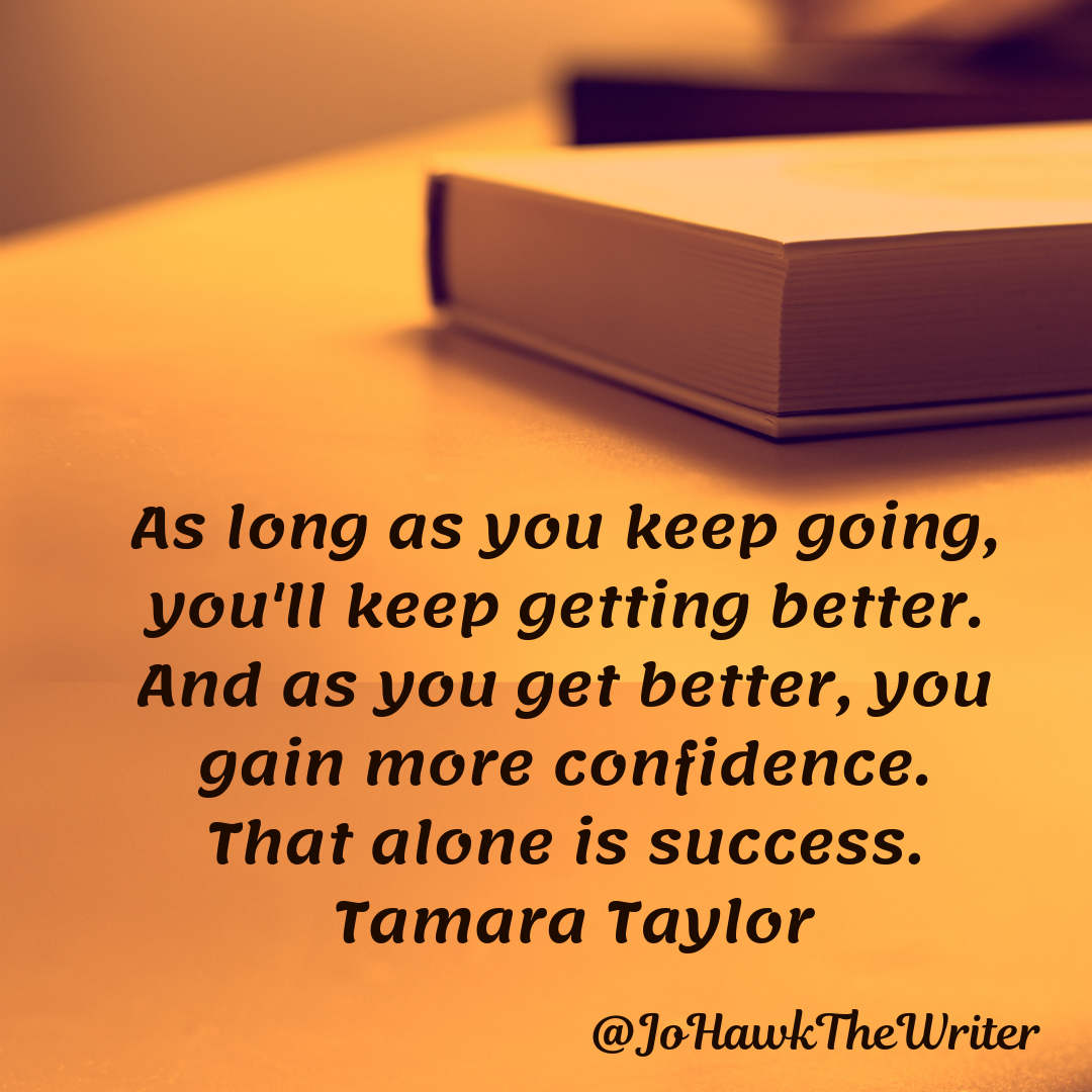 as-long-as-you-keep-going-youll-keep-getting-better.-and-as-you-get-better-you-gain-more-confidence.-that-alone-is-success.-tamara-taylor-