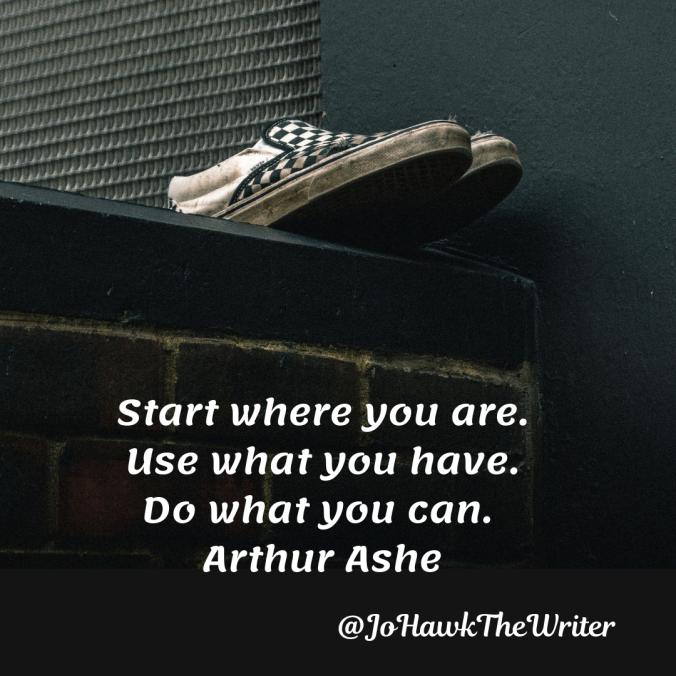 start-where-you-are.-use-what-you-have.-do-what-you-can.-arthur-ashe