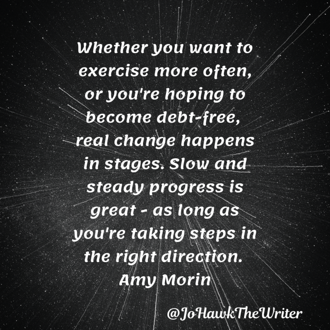 whether-you-want-to-exercise-more-often-or-youre-hoping-to-become-debt-free-real-change-happens-in-stages.-slow-and-steady-progress-is-great-as-long-as-youre-taking-steps-in-the-right-d