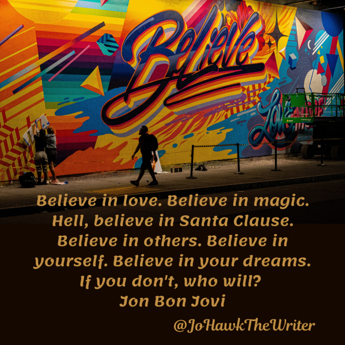 believe-in-love.-believe-in-magic.-hell-believe-in-santa-clause.-believe-in-others.-believe-in-yourself.-believe-in-your-dreams.-if-you-dont-who-will_-jon-bon-jovi.