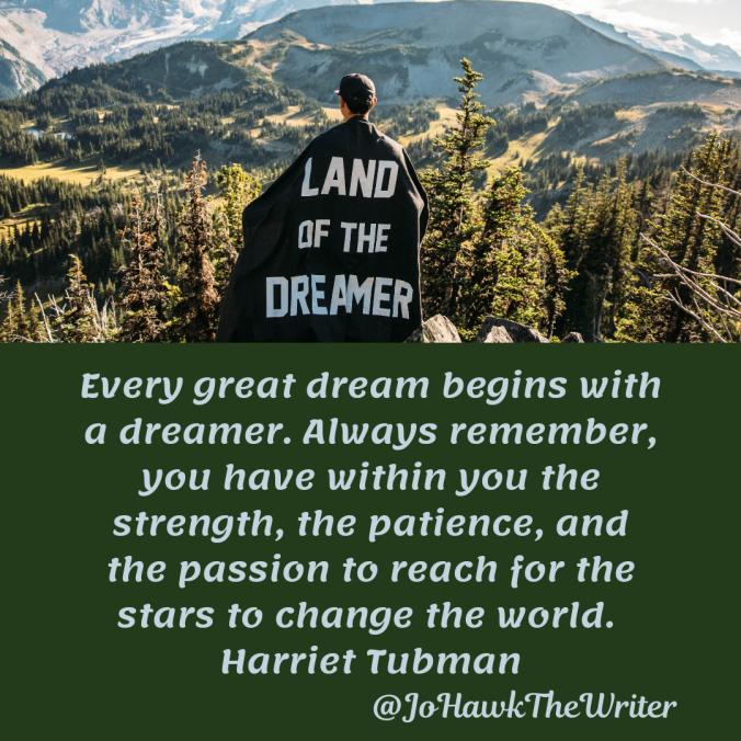 every-great-dream-begins-with-a-dreamer.-always-remember-you-have-within-you-the-strength-the-patience-and-the-passion-to-reach-for-the-stars-to-change-the-world.-harriet-tubman.