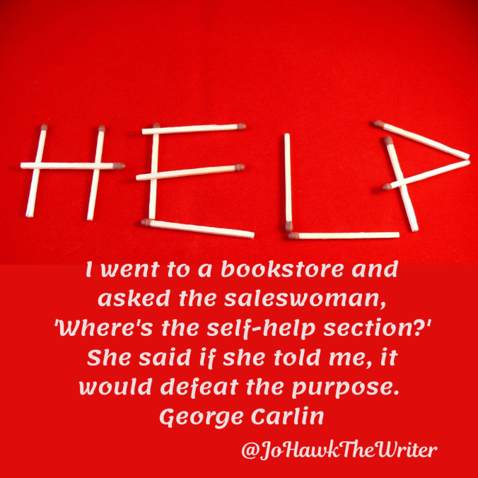 i-went-to-a-bookstore-and-asked-the-saleswoman-wheres-the-self-help-section_-she-said-if-she-told-me-it-would-defeat-the-purpose.-george-carlin