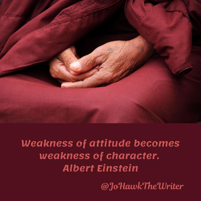 weakness-of-attitude-becomes-weakness-of-character.-albert-einstein
