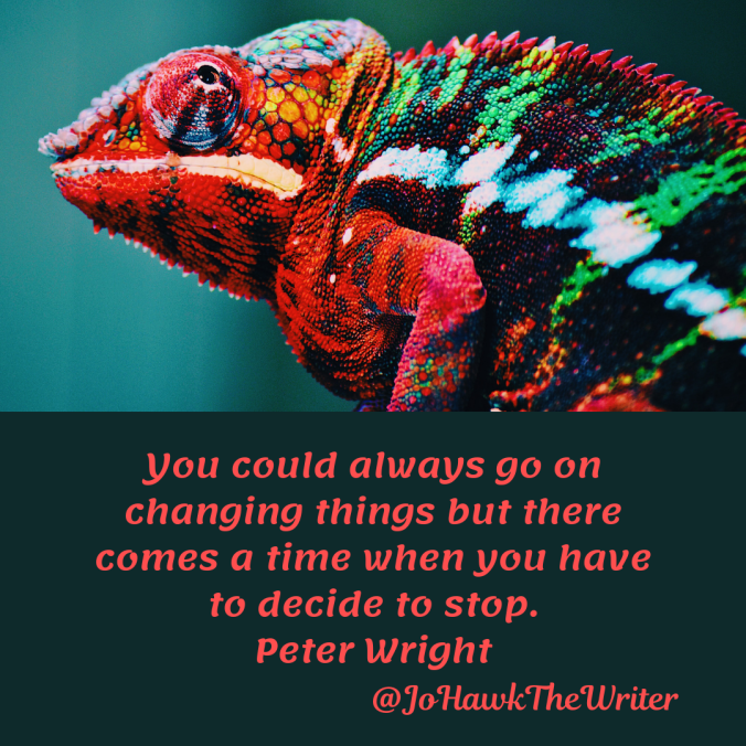 you-could-always-go-on-changing-things-but-there-comes-a-time-when-you-have-to-decide-to-stop.-peter-wright