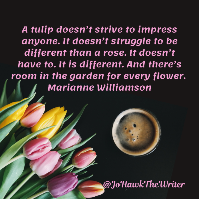 a-tulip-doesn't-strive-to-impress-anyone.-it-doesn't-struggle-to-be-different-than-a-rose.-it-doesn't-have-to.-it-is-different.-and-theres-room-in-the-garden-for-eve