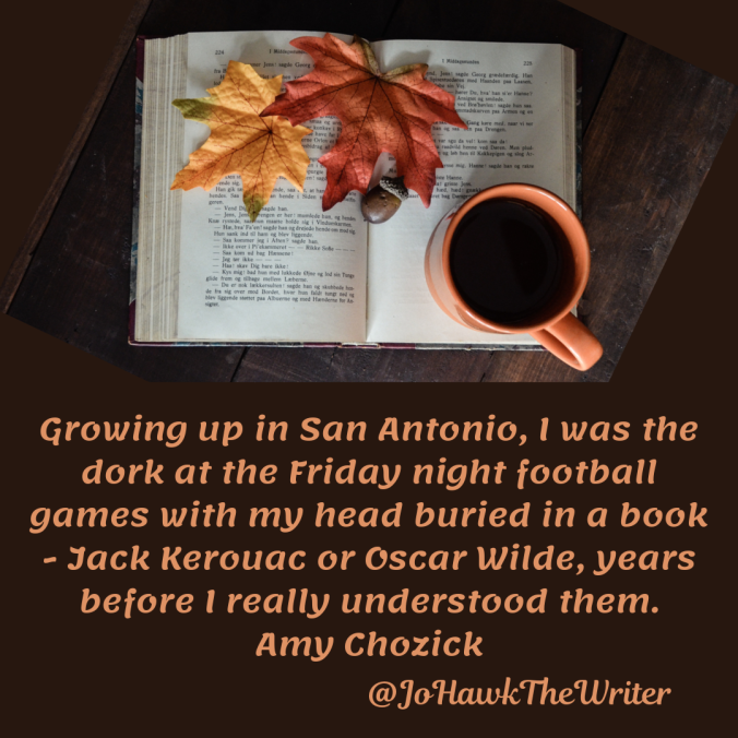 growing-up-in-san-antonio-i-was-the-dork-at-the-friday-night-football-games-with-my-head-buried-in-a-book-jack-kerouac-or-oscar-wilde-years-before-i-really-understood-them.-amy-chozick