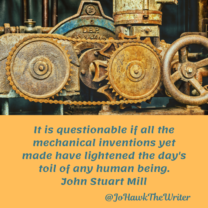 it-is-questionable-if-all-the-mechanical-inventions-yet-made-have-lightened-the-days-toil-of-any-human-being.john-stuart-mill