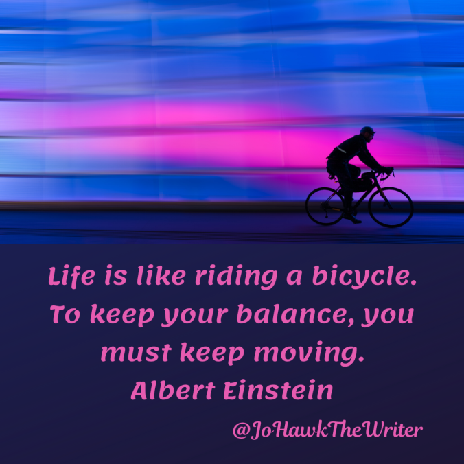 life-is-like-riding-a-bicycle.-to-keep-your-balance-you-must-keep-moving.-albert-einstein
