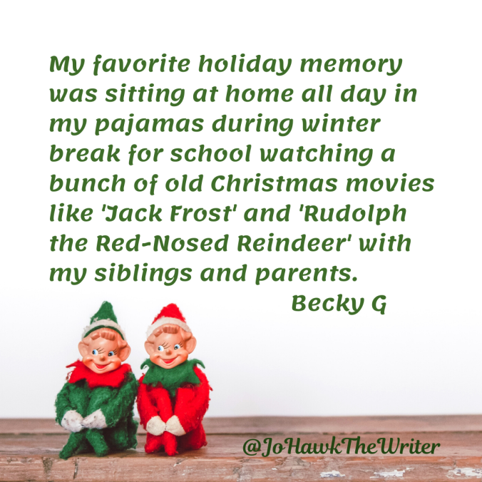 my-favorite-holiday-memory-was-sitting-at-home-all-day-in-my-pajamas-during-winter-break-for-school-watching-a-bunch-of-old-christmas-movies-like-jack-frost-and-rudolph-the-red-nosed-rei