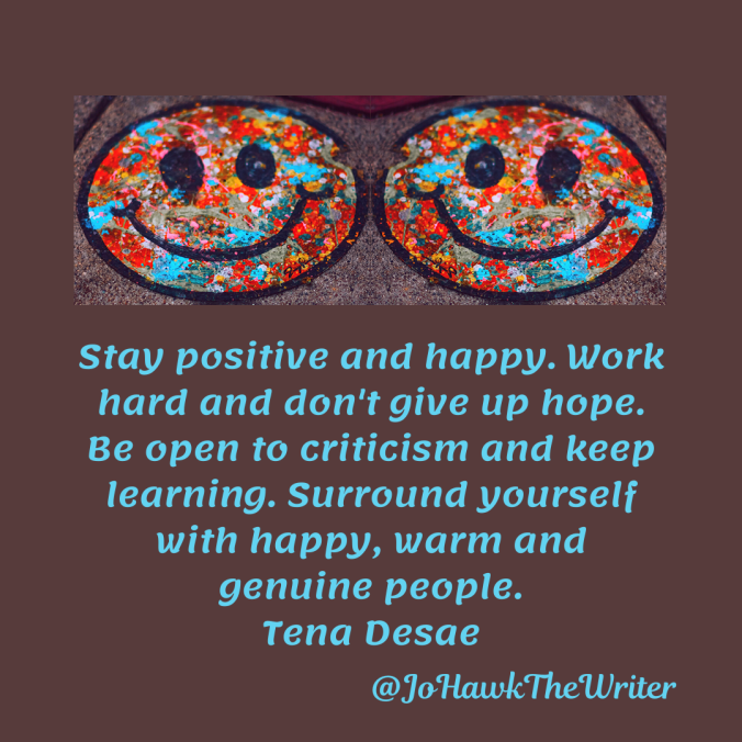 stay-positive-and-happy.-work-hard-and-dont-give-up-hope.-be-open-to-criticism-and-keep-learning.-surround-yourself-with-happy-warm-and-genuine-people.-tena-desae