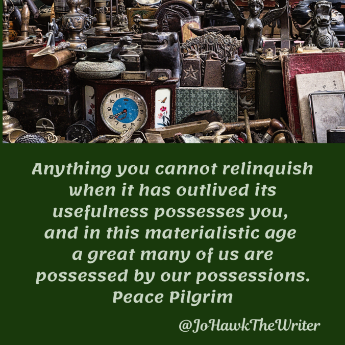 anything-you-cannot-relinquish-when-it-has-outlived-its-usefulness-possesses-you-and-in-this-materialistic-age-a-great-many-of-us-are-possessed-by-our-possessions.-peace-pilgrim.