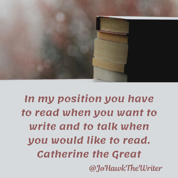 in-my-position-you-have-to-read-when-you-want-to-write-and-to-talk-when-you-would-like-to-read.-catherine-the-great.