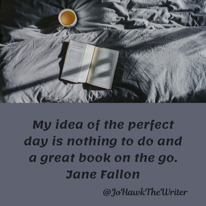 my-idea-of-the-perfect-day-is-nothing-to-do-and-a-great-book-on-the-go.-jane-fallon