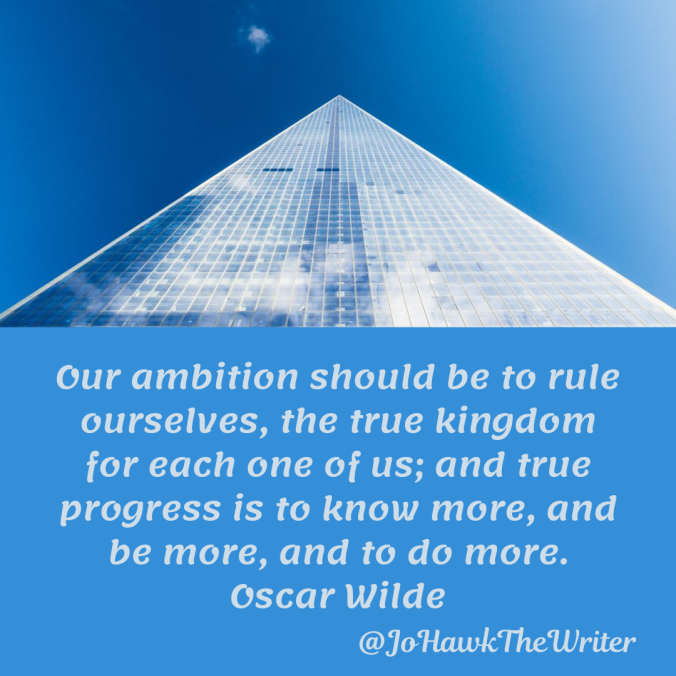 our-ambition-should-be-to-rule-ourselves-the-true-kingdom-for-each-one-of-us-and-true-progress-is-to-know-more-and-be-more-and-to-do-more.-oscar-wilde
