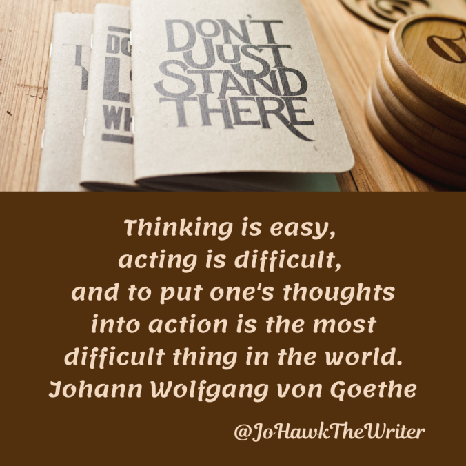 thinking-is-easy-acting-is-difficult-and-to-put-ones-thoughts-into-action-is-the-most-difficult-thing-in-the-world.-johann-wolfgang-von-goethe