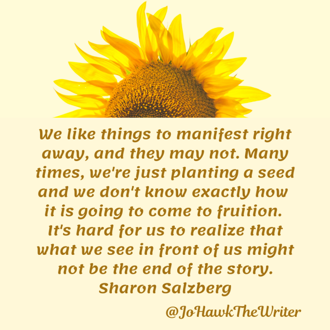 we-like-things-to-manifest-right-away-and-they-may-not.-many-times-were-just-planting-a-seed-and-we-dont-know-exactly-how-it-is-going-to-come-to-fruition.-its-hard-for-us-to-realize-that.