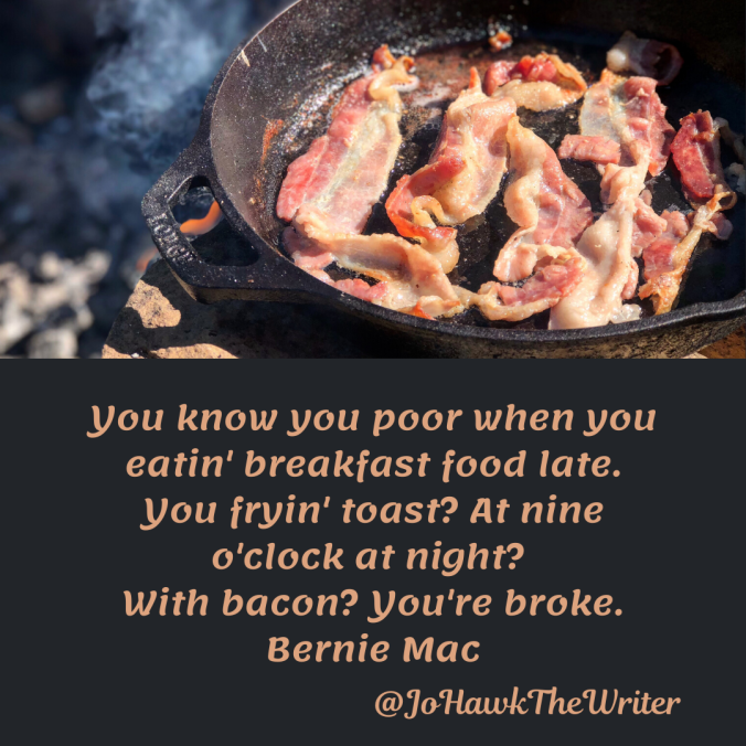 you-know-you-poor-when-you-eatin-breakfast-food-late.-you-fryin-toast_-at-nine-oclock-at-night_-with-bacon_-youre-broke.-bernie-mac.